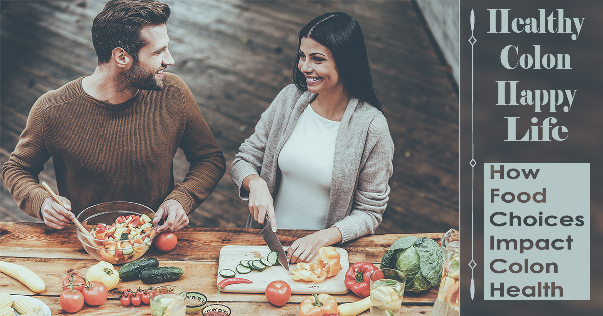 healthy colon happy life how food choices impact colon health