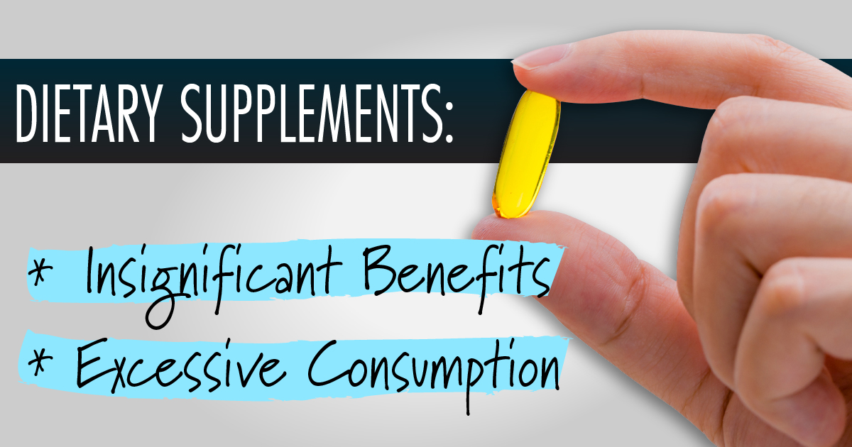 Dietary Supplements Insignificant Benefits - Excessive Consumption