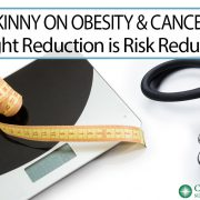 The Skinny on Obesity and Cancer Risk: Weight Reduction is Risk Reduction